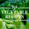 Keto Vegetable Recipes – Low-Carb, Healthy, High-Fat & Full of Fiber